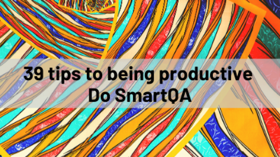 FI-39 tips to being productive - Do SmartQA
