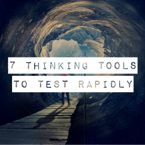 Featured image of 7 Thinking Tools to Test Rapidly article