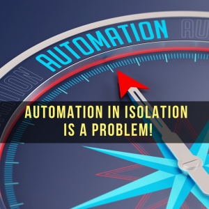 """Featured image of article """"Automation in isolation is a problem!"""""""